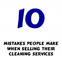 Post image for Top 10 Mistakes People Make When Selling Cleaning Services To Customers
